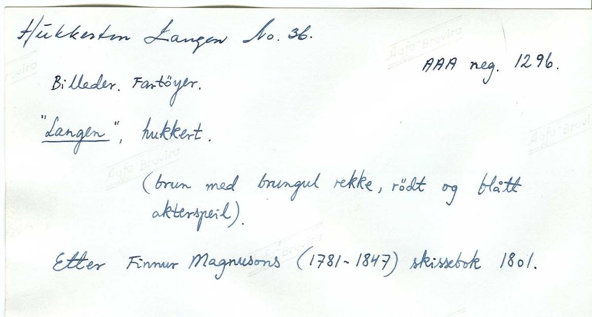 """Fartøybilder  fra Agder  """"Langen""""  Type: hukkert. Baksidetekst: Hukkerten Langen No. 36. Brun med brungul rekke, rødt og blått akterspeil. Etter Finnur Magnusons (1781-1847) skissebok 1801. Kilde: Fartøybilder boks 43  Opprinnelig filreferanse i eDepoet: F0121_Fartøybilder-SMW_090525\LANGEN A og F0121_Fartøybilder-SMW_090525\LANGEN B"""
